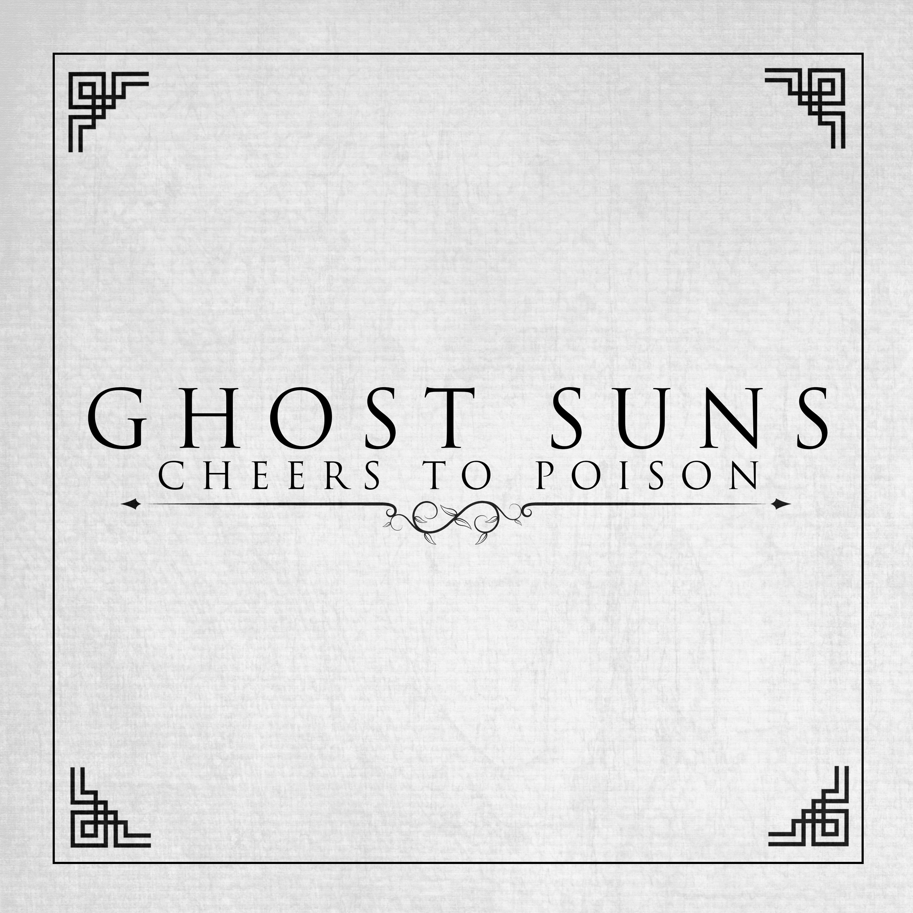 Cheers To Poison - Ghost Suns